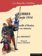 57845 - Meurant-Vincent, J.-F. - Batailles Oubliees 20: Lobbes. 23 aout 1914. La bataille d'Heuleu par ses temoins