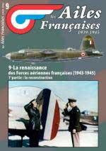 57866 - Ailes Francaises , 09 - Ailes Francaises 1939-1945 09: La renaissance des Forces aeriennes francaises 1943-1945 (1ere partie) La reconstruction