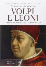 57907 - Simonetta, M. - Volpi e leoni. I Medici, Machiavelli e la rovina d'Italia