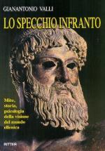 57932 - Valli, G.A. - Specchio infranto. Mito, storia, psicologia della visione del mondo ellenica (Lo)