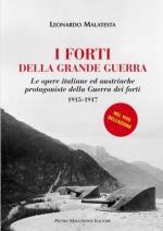 57934 - Malatesta, L. - Forti della Grande Guerra. Le opere italiane ed austriache protagoniste della Guerra dei Forti 1915-1917 (I)