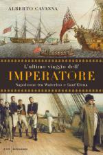 57943 - Cavanna, A. - Ultimo viaggio dell'Imperatore. Napoleone tra Waterloo e Sant'Elena (L')
