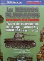 57961 - Mortera Perez, A. - Medios blindados en la Guerra Civil Espanola Vol 3/1. Teatro de operaciones de Levante, Aragon y Cataluna 36/37 (Los)