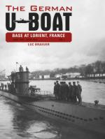 57994 - Braeuer, L. - German U-Boat Base at Lorient, France Vol 1: June 1940-June 1941