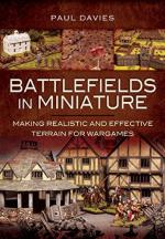 58005 - Davies, P. - Battlefields in Miniature. Making Realistic and Effective Terrain for Wargames