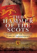 58024 - Santiuste, D. - Hammer of the Scots. Edward I and the Scottish Wars of Independence (The)