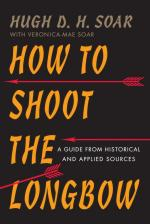 58026 - Soar, H.D.H. - How to Shoot the Longbow. A Guide from Historical and Applied Sources