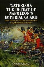 58048 - Glover, G. - Waterloo. The Defeat of Napoleon's Imperial Guard. Henry Clinton, the 2nd Division and the End of a 200-years-old Controversy