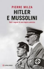 58057 - Milza, P. - Hitler e Mussolini. Tutti i segreti di una tragica amicizia