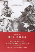 58111 - Del Boca, A. - Nella notte ci guidano le stelle. La mia storia partigiana