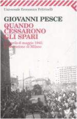 58116 - Pesce, G. - Quando cessarono gli spari. 23 aprile-6 maggio 1945: la liberazione di Milano