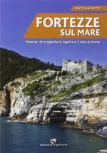 58132 - Vaschetto, D. - Fortezze sul mare. Itinerari di scoperta in Liguria e Costa Azzurra