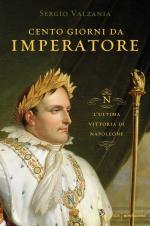 58153 - Valzania, S. - Cento giorni da Imperatore. L'ultima vittoria di Napoleone