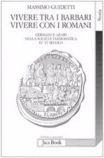 58160 - Guidetti, M. - Vivere tra i barbari vivere con i Romani. Germani e Arabi nella societa' tardoantica IV-VI secolo