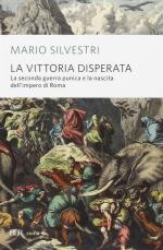 58214 - Silvestri, M. - Vittoria disperata. La seconda guerra punica e la nascita dell'impero di Roma (La)