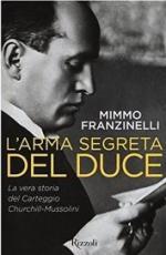 58221 - Franzinelli, M. - Arma segreta del Duce. La vera storia del carteggio Churchill-Mussolini (L')