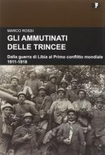 58232 - Rossi, M. - Ammutinati delle trincee. Dalla Guerra di Libia al Primo conflitto mondiale 1911-1918 (Gli)