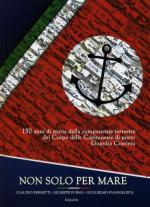 58238 - Bernetti-Furno-Evangelista, C.-G.-G. - Non solo per mare. 150 anni di storia della componente terrestre del Corpo Capitanerie di Porto Guardia Costiera
