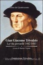 58265 - Anonimo del Quattrocento,  - Gian Giacomo Trivulzio. La vita giovanile 1442-1483