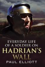 58280 - Elliot, P. - Everyday Life of a Soldier on Hadrian's Wall