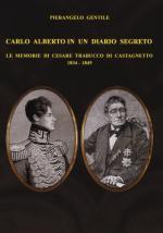 58300 - Gentile, P. - Carlo Alberto in un diario segreto. Le memorie di Cesare Trabucco di Castagnetto 1834-1849