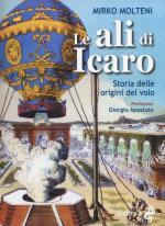 58303 - Molteni, M. - Ali di Icaro. Storia delle origini del volo (Le)