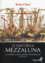 58305 - Cianci, B. - Navi della mezzaluna. La marina dell'Impero Ottomano 1299-1923 (Le)