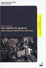 58312 - Vazzaz, A. - Alpino in guerra. Enea Guarnieri dalla Carnia all'Isonzo (Un)