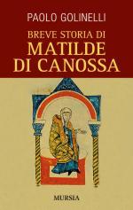 58326 - Golinelli, P. - Breve storia di Matilde di Canossa