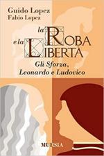 58327 - Lopez, G. - Leonardo e Ludovico il Moro. La roba e la liberta'