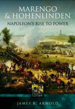 58333 - Arnold, J.R. - Marengo and Hohenlinden. Napoleon's Rise to Power
