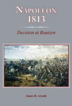 58345 - Arnold, J.R. - Napoleon 1813. Decision at Bautzen