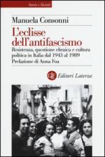 58368 - Consonni, M. - Eclisse dell'antifascismo. Resistenza, questione ebraica e cultura politica in Italia dal 1943 al 1989 (L')