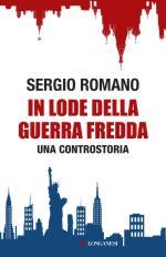 58369 - Romano, S. - In lode della Guerra Fredda. Una Controstoria