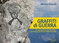 58372 - Pascoli, M. - Graffiti di Guerra. Un patrimonio storico 'nascosto' tra le trincee del Primo conflitto mondiale
