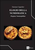 58376 - Cappellari, D. - Elogio della numismatica. Elogium nummophiliae
