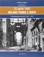 58385 - Ogliari, F. - 25 Aprile 1945 Milano prima e dopo Vol 1: I bombardamenti aerei 1940-1945