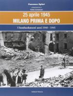 58386 - Ogliari, F. - 25 Aprile 1945 Milano prima e dopo Vol 2: I bombardamenti aerei 1940-1945