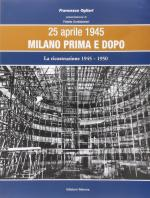58387 - Ogliari, F. - 25 Aprile 1945 Milano prima e dopo Vol 3: La ricostruzione 1945-1950
