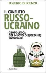 58401 - Di Rienzo, E. - Conflitto russo ucraino. Geopolitica del nuovo dis(ordine) mondiale (Il)