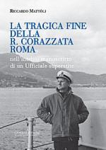 58423 - Mattoli, R. - Tragica fine della R. Corazzata Roma. Nell'inedito manoscritto di un ufficiale superstite (La)