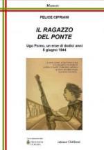 58447 - Cipriani, F. - Ragazzo del Ponte. Ugo Forno, un eroe di dodici anni, 5 giugno 1944 (Il)