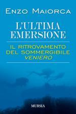58452 - Maiorca, E. - Ultima emersione. Il ritrovamento del sommergibile Veniero (L')