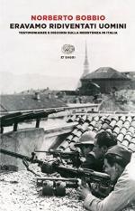 58462 - Bobbio, N. - Eravamo ridiventati uomini. Testimonianze e discorsi sulla Resistenza in Italia 1955-1999