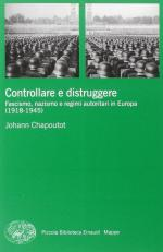 58470 - Chapoutot, J. - Controllare e distruggere. Fascismo, nazismo e regimi autoritari in Europa 1918-1945