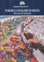 58471 - Burlamacchi, M. - Turchi e Cavalieri di Malta 650 anni di battaglie