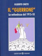 58472 - Oneto, G. - 'Guerrone'. La nefandezza del 1915-1918 (Il)