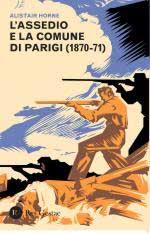 58502 - Horne, A. - Assedio e la Comune di Parigi 1870-1871 (L')