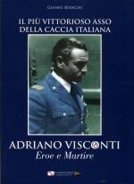 58510 - Bianchi, G. - Adriano Visconti eroe e martire. Il piu' vittorioso asso della caccia italiana