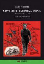 58548 - Fiorentini, M. - Sette mesi di guerriglia urbana. La resistenza dei GAP a Roma